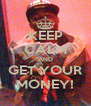 KEEP CALM AND GET YOUR MONEY! - Personalised Poster A4 size