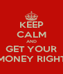 KEEP CALM AND GET YOUR $MONEY RIGHT$ - Personalised Poster A4 size