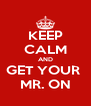 KEEP CALM AND GET YOUR  MR. ON - Personalised Poster A4 size