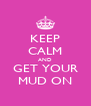 KEEP CALM AND GET YOUR MUD ON - Personalised Poster A4 size