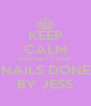 KEEP CALM AND GET YOUR  NAILS DONE BY JESS - Personalised Poster A4 size