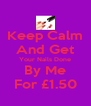 Keep Calm And Get Your Nails Done By Me For £1.50 - Personalised Poster A4 size