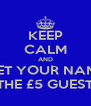 KEEP CALM AND GET YOUR NAME ON THE £5 GUESTLIST - Personalised Poster A4 size