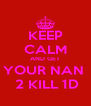 KEEP CALM AND GET YOUR NAN   2 KILL 1D - Personalised Poster A4 size