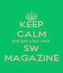 KEEP CALM and get your new  SW MAGAZINE - Personalised Poster A4 size