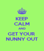 KEEP CALM AND GET YOUR  NUNNY OUT - Personalised Poster A4 size
