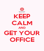 KEEP CALM AND GET YOUR OFFICE - Personalised Poster A4 size