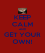 KEEP CALM AND GET YOUR OWN! - Personalised Poster A4 size