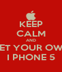 KEEP CALM AND GET YOUR OWN I PHONE 5 - Personalised Poster A4 size