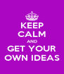 KEEP CALM AND GET YOUR OWN IDEAS - Personalised Poster A4 size