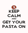 KEEP CALM AND GET YOUR PASTA ON - Personalised Poster A4 size