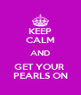 KEEP CALM AND GET YOUR  PEARLS ON - Personalised Poster A4 size