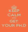 KEEP CALM AND GET YOUR PH.D - Personalised Poster A4 size