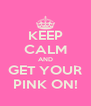 KEEP CALM AND GET YOUR PINK ON! - Personalised Poster A4 size