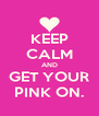 KEEP CALM AND GET YOUR PINK ON. - Personalised Poster A4 size
