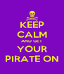 KEEP CALM AND GET YOUR PIRATE ON - Personalised Poster A4 size