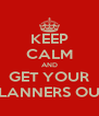 KEEP CALM AND GET YOUR PLANNERS OUT - Personalised Poster A4 size
