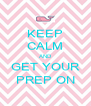 KEEP CALM AND GET YOUR PREP ON - Personalised Poster A4 size