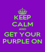 KEEP CALM AND GET YOUR PURPLE ON - Personalised Poster A4 size