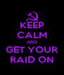 KEEP CALM AND GET YOUR RAID ON - Personalised Poster A4 size
