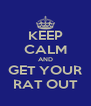 KEEP CALM AND GET YOUR RAT OUT - Personalised Poster A4 size