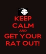 KEEP CALM AND GET YOUR RAT OUT! - Personalised Poster A4 size