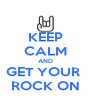 KEEP CALM AND GET YOUR  ROCK ON - Personalised Poster A4 size
