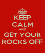 KEEP CALM AND GET YOUR ROCKS OFF - Personalised Poster A4 size