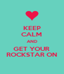 KEEP CALM AND GET YOUR ROCKSTAR ON - Personalised Poster A4 size