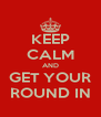 KEEP CALM AND GET YOUR ROUND IN - Personalised Poster A4 size