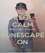 KEEP CALM AND GET YOUR  RUNESCAPE ON - Personalised Poster A4 size