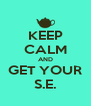 KEEP CALM AND GET YOUR S.E. - Personalised Poster A4 size