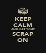 KEEP CALM AND GET YOUR SCRAP ON - Personalised Poster A4 size
