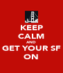 KEEP CALM AND GET YOUR SF ON - Personalised Poster A4 size