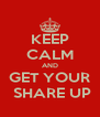 KEEP CALM AND GET YOUR  SHARE UP - Personalised Poster A4 size