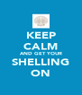 KEEP CALM AND GET YOUR SHELLING ON - Personalised Poster A4 size