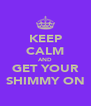 KEEP CALM AND GET YOUR SHIMMY ON - Personalised Poster A4 size