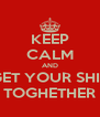 KEEP CALM AND GET YOUR SHIT TOGHETHER - Personalised Poster A4 size
