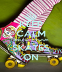 KEEP CALM AND GET YOUR SKATES ON - Personalised Poster A4 size