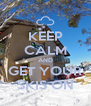 KEEP CALM AND GET YOUR SKIS ON - Personalised Poster A4 size