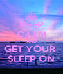 KEEP CALM AND GET YOUR  SLEEP ON - Personalised Poster A4 size