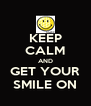 KEEP CALM AND GET YOUR SMILE ON - Personalised Poster A4 size