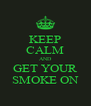 KEEP CALM AND GET YOUR SMOKE ON - Personalised Poster A4 size