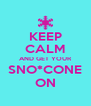 KEEP CALM AND GET YOUR SNO*CONE ON - Personalised Poster A4 size
