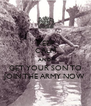 KEEP CALM AND GET YOUR SON TO JOIN THE ARMY NOW - Personalised Poster A4 size