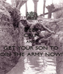 KEEP CALM AND GET YOUR SON TO JOIN THE ARMY NOW!! - Personalised Poster A4 size