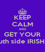 KEEP CALM AND GET YOUR South side IRISH on - Personalised Poster A4 size