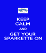 KEEP CALM AND GET YOUR SPARKETTE ON - Personalised Poster A4 size