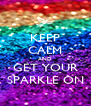KEEP CALM AND GET YOUR SPARKLE ON - Personalised Poster A4 size