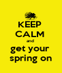 KEEP  CALM  and  get your  spring on - Personalised Poster A4 size